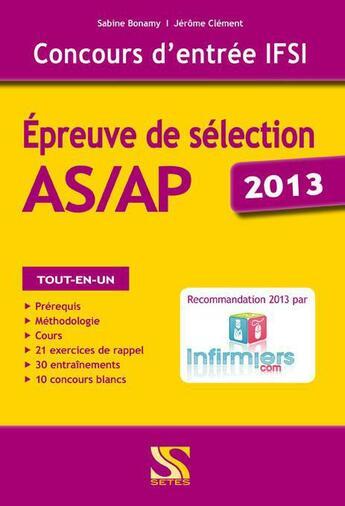 Couverture du livre « Concours d'entrée IFSI ; épreuve de sélection AS/AP 2013 » de Jerome Clement et Sabine Bonamy aux éditions Setes