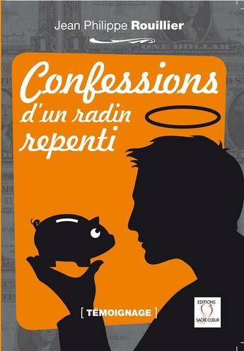 Couverture du livre « Confessions d'un radin repenti » de Jean-Philippe Rouillier aux éditions Editions Du Sacre Coeur