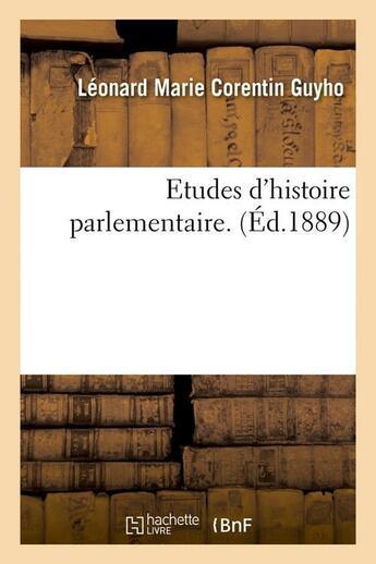 Couverture du livre « Etudes d'histoire parlementaire. (ed.1889) » de Guyho L M C. aux éditions Hachette Bnf