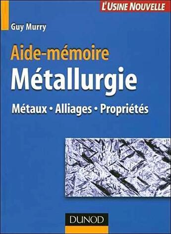 Couverture du livre « Aide-mémoire de métallurgie ; métaux, alliages, propriétés (2e édition) » de Murry aux éditions Dunod