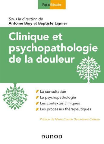 Couverture du livre « Clinique et psychopathologie de la douleur » de Collectif et Antoine Bioy et Baptiste Lignier aux éditions Dunod