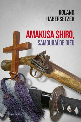 Couverture du livre « Amakusa Shiro ; samouraï de Dieu » de Roland Habersetzer aux éditions Amalthee