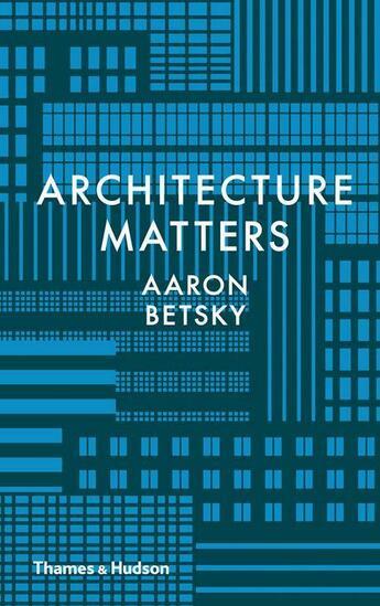 Couverture du livre « Architecture matters /anglais » de Aaron Betsky aux éditions Thames & Hudson