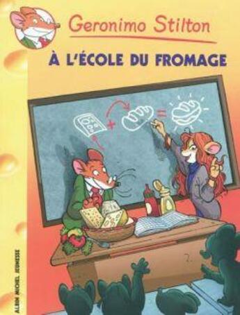 Couverture du livre « à l'école du fromage » de Geronimo Stilton aux éditions Albin Michel Jeunesse