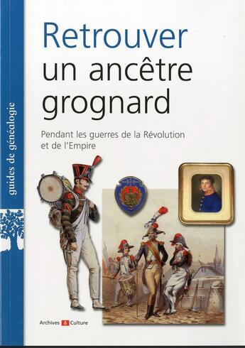 Couverture du livre « Retrouver un ancêtre grognard » de Jerome Malhache aux éditions Archives Et Culture