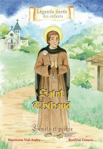 Couverture du livre « Saint Thibaud, ermite et prêtre » de Mauricette Vial-Andru et Roselyne Lesueur aux éditions Saint Jude