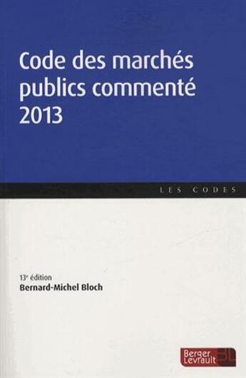 Couverture du livre « Code des marchés publics commenté (édition 2013) » de Bernard-Michel Bloch aux éditions Berger-levrault
