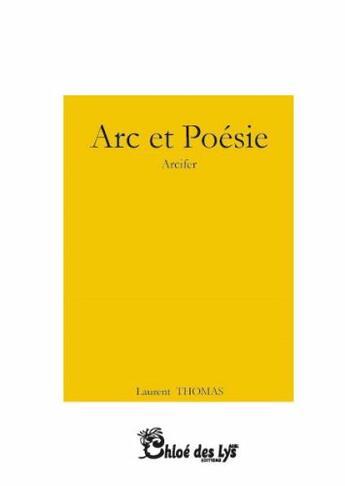 Couverture du livre « Arc et poésie » de Laurent Thomas aux éditions Chloe Des Lys