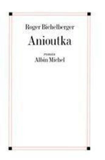 Couverture du livre « Anioutka » de Roger Bichelberger aux éditions Albin Michel