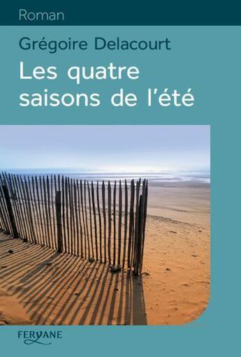 Couverture du livre « Les quatre saisons de l'été » de Gregoire Delacourt aux éditions Feryane