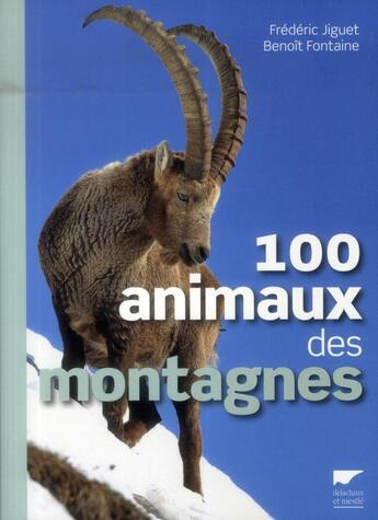 Couverture du livre « 100 animaux des montagnes » de Frederic Jiguet et Benoit Fontaine aux éditions Delachaux & Niestle
