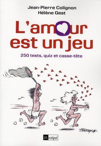 Couverture du livre « L'amour est un jeu ; 100 tests, quiz, rébus et mots croisés » de Jean-Pierre Colignon et Helene Gest aux éditions Archipel