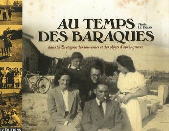 Couverture du livre « Au temps des baraques ; dans la Bretagne des souvenirs et des objets d'après guerre » de Marie Le Drian aux éditions Liv'editions