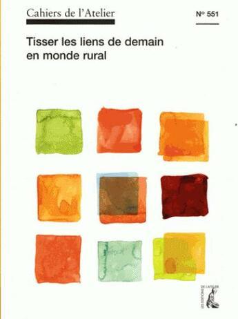 Couverture du livre « Cahiers de l'atelier T.551 ; tisser les liens de demain en monde rural » de Collectif aux éditions Editions De L'atelier