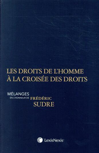 Couverture du livre « Les droits de l'homme à la croisée des droits ; mélanges en l'honneur de Frédéric Sudre » de Collectif aux éditions Lexisnexis