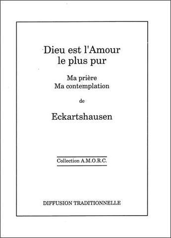 Couverture du livre « Dieu est l'amour le plus pur - relie » de Eckartshausen aux éditions Diffusion Rosicrucienne
