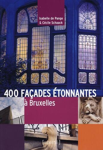 Couverture du livre « 400 façades à Bruxelles » de Cecile Schaack aux éditions Aparte