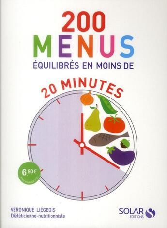 Couverture du livre « 200 menus équilibrés en moins de 20 minutes » de Veronique Liegeois aux éditions Solar