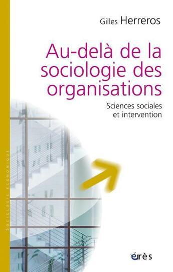 Couverture du livre « Au-delà de la sociologie des organisations » de Gilles Herreros aux éditions Eres