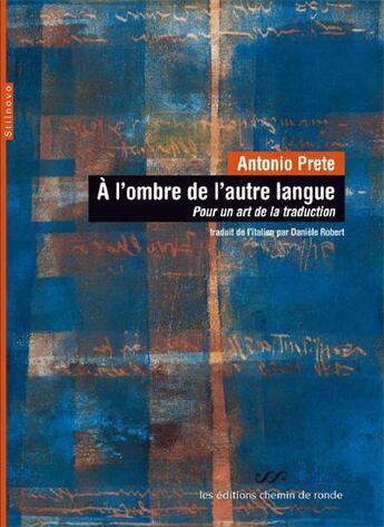 Couverture du livre « à l'ombre de l'autre langue ; pour un art de la traduction » de Antonio Prete aux éditions Chemin De Ronde