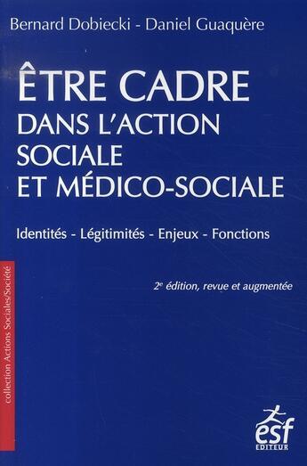 Couverture du livre « Être cadre dans l'action sociale et médico-sociale » de Dobiecki/Guague aux éditions Esf Legislative