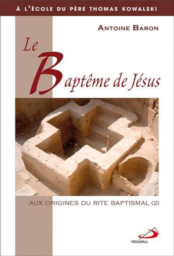 Couverture du livre « Aux origines du rite baptismal t.2 ; le baptême de Jésus » de Antoine Baron aux éditions Mediaspaul