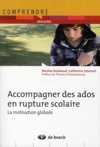 Couverture du livre « Accompagner des ados en rupture scolaire ; la motivation globale » de Nicolas Roubaud aux éditions De Boeck Superieur