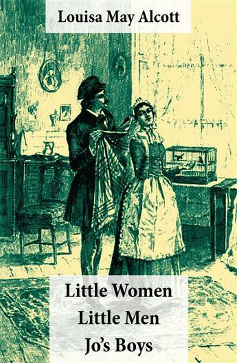 Couverture du livre « Little Women (includes Good Wives) + Little Men + Jo's Boys (3 Unabridged Classics with over 200 original illustrations) » de Louisa May Alcott aux éditions E-artnow