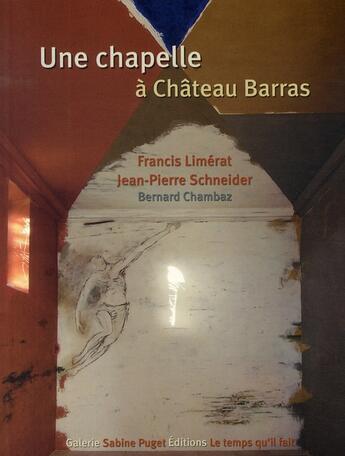 Couverture du livre « Une chapelle à Chateau Barras » de Bernard Chambaz et Jean-Pierre Schneider et Francis Limeral aux éditions Le Temps Qu'il Fait