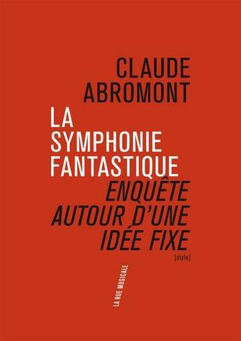 Couverture du livre « La symphonie fantastique ; enquête autour d'une idée fixe » de Claude Abromont aux éditions Philharmonie De Paris