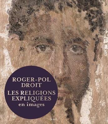 Couverture du livre « Les religions expliquées en images » de Roger-Pol Droit aux éditions Seuil