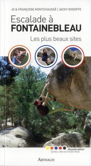 Couverture du livre « Escalade à Fontainebleau ; les plus beaux sites » de Jo Montchausse et Francoise Montchausse et Jacky Godoffe aux éditions Arthaud