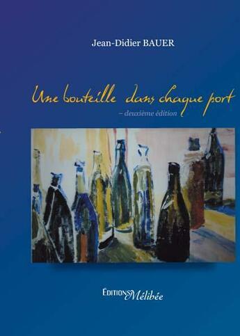 Couverture du livre « Une bouteille dans chaque port » de Jean-Didier Bauer aux éditions Melibee