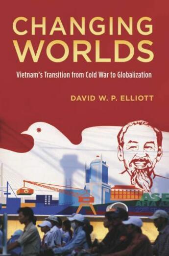 Couverture du livre « Changing Worlds: Vietnam's Transition from Cold War to Globalization » de Elliott David W P aux éditions Oxford University Press Usa