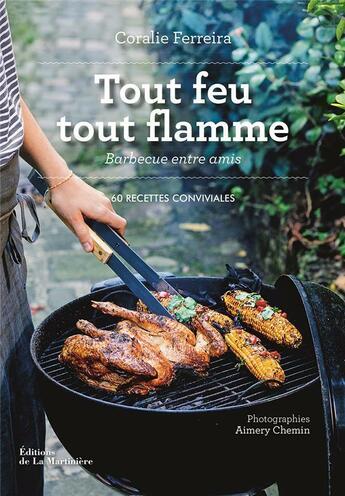 Couverture du livre « Tout feu tout flamme ; barbecue entre amis : 60 recettes conviviales » de Coralie Ferreira et Aimery Chemin aux éditions La Martiniere