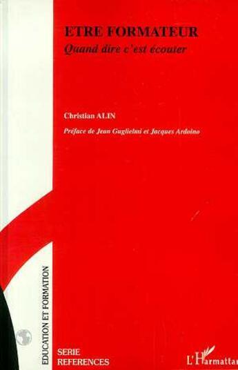 Couverture du livre « Etre Formateur ; Quand Dire C'Est Ecouter » de Christian Alin aux éditions L'harmattan