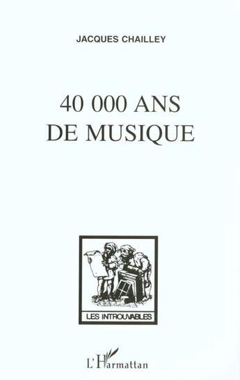 Couverture du livre « 40 000 Ans De Musique » de Jacques Chailley aux éditions Harmattan