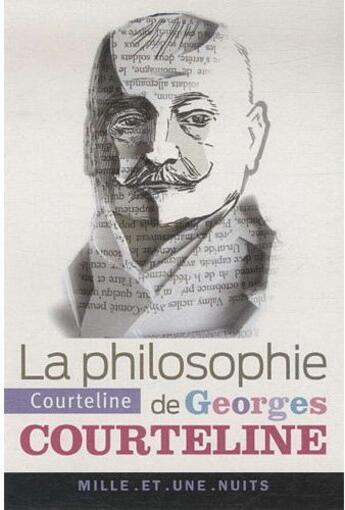 Couverture du livre « La philosophie de Georges Courteline » de Georges Courteline aux éditions Mille Et Une Nuits
