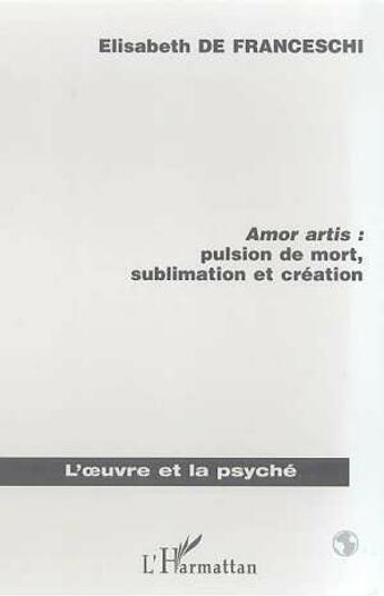 Couverture du livre « Amor artis : pulsion de mort, sublimaton et création » de Elisabeth De Franceschi aux éditions L'harmattan