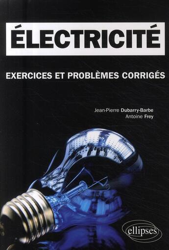 Couverture du livre « Électricité ; exercices et problèmes corrigés ; MPSI-PCSI-PTSI licence » de Dubarry Barbe Frey aux éditions Ellipses Marketing