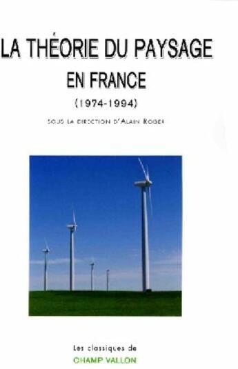 Couverture du livre « La théorie du paysage en France, 1974-1994 » de Alain Roger aux éditions Champ Vallon