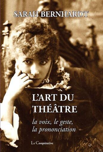 Couverture du livre « Art Du Theatre (L') » de Sarah Bernhardt aux éditions La Cooperative