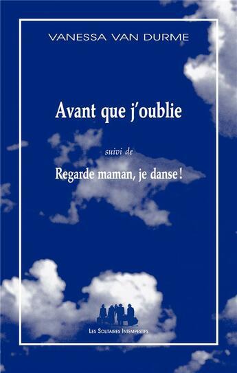 Couverture du livre « Avant que j'oublie ; regarde maman, je danse ! » de Vanessa Van Durme aux éditions Solitaires Intempestifs