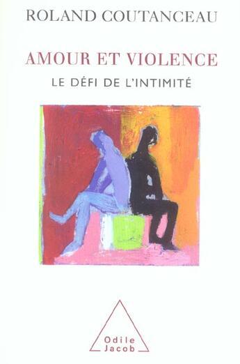 Couverture du livre « Amour et violence ; le défi de l'intimité » de Roland Coutanceau aux éditions Odile Jacob