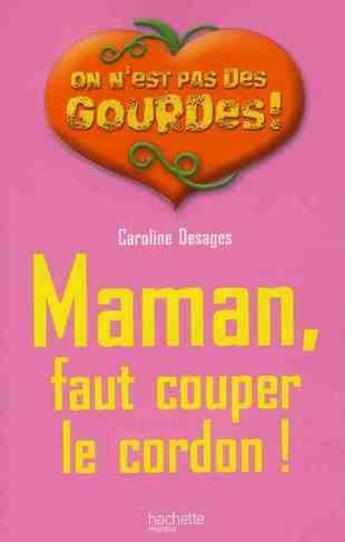 Couverture du livre « On n'est pas des gourdes ! ; maman, faut couper le cordon ! » de Caroline Desages aux éditions Hachette Pratique