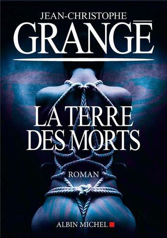 Couverture du livre « La terre des morts » de Jean-Christophe Grange aux éditions Albin Michel