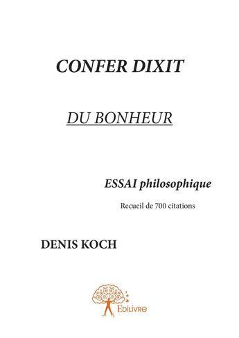 Couverture du livre « Confer dixit du bonheur » de Denis Koch aux éditions Editions Edilivre