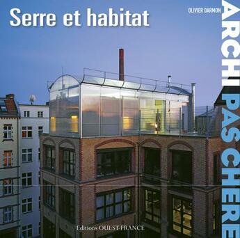 Couverture du livre « Archi pas chère : maisons serres » de Olivier Darmon aux éditions Ouest France