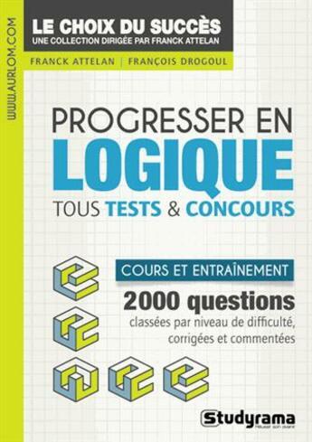 Couverture du livre « Progresser en logique ; se préparer et progresser » de Franck Attelan aux éditions Studyrama