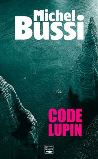 Couverture du livre « Code Lupin » de Michel Bussi aux éditions Des Falaises